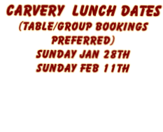 Carvery  Lunch Dates  (Table/Group Bookings  Preferred)  Sunday Jan 28th Sunday Feb 11th