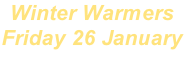Winter Warmers Friday 26 January
